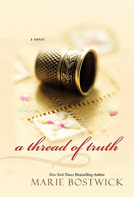 A Thread of Truth By Bostwick, Marie