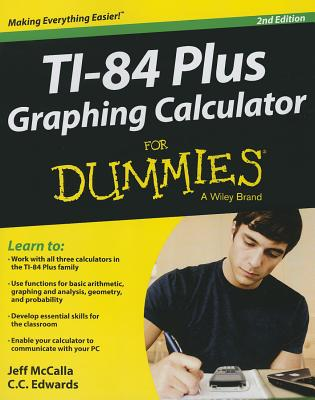 TI-84 Plus Graphing Calculator for Dummies By Mccalla, Jeff/ Edwards, C. C.